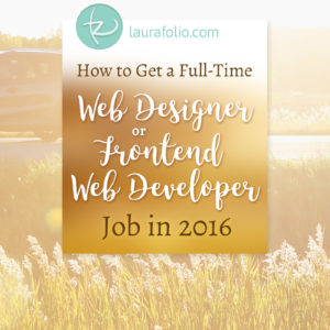 How to Get a Full Time Web Design or Frontend Developer Job in 2016